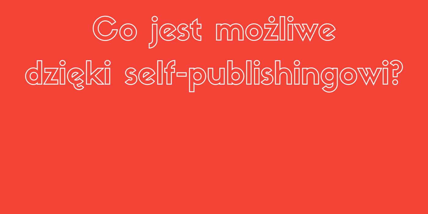 Sześć scenariuszy self-publishingowych