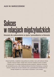 SUKCES WRELACJACH MIEDZYLUDZKICH ALEX BARSZCZEWSKI przedsiebiorczy autor magda bebenek