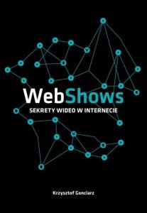 webshows-sekrety-wideo-w-internecie-krzysztof-gonciarz przedsiebiorczy autor magda bebenek